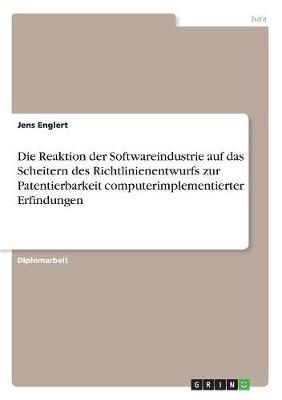 Die Reaktion Der Softwareindustrie Auf Das Scheitern Des Richtlinienentwurfs Zur Patentierbarkeit Computerimplementierter Erfindungen (Paperback)