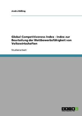 Global Competitiveness Index - Index Zur Beurteilung Der Wettbewerbsfahigkeit Von Volkswirtschaften (Paperback)