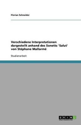 Verschiedene Interpretationen Dargestellt Anhand Des Sonetts 'salut' Von St phane Mallarm (Paperback)
