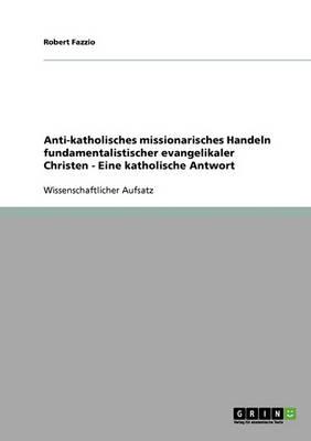 Anti-Katholisches Missionarisches Handeln Fundamentalistischer Evangelikaler Christen. Eine Katholische Antwort (Paperback)