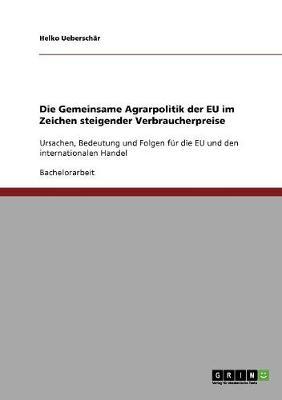 Die Gemeinsame Agrarpolitik Der Eu Im Zeichen Steigender Verbraucherpreise (Paperback)