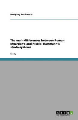 The Main Differences Between Roman Ingarden's and Nicolai Hartmann's Strata-Systems (Paperback)