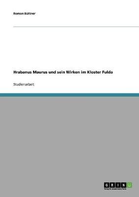 Hrabanus Maurus Und Sein Wirken Im Kloster Fulda (Paperback)