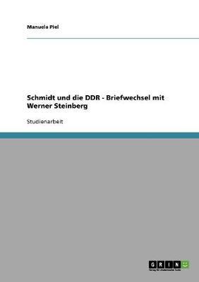 Schmidt Und Die Ddr - Briefwechsel Mit Werner Steinberg (Paperback)