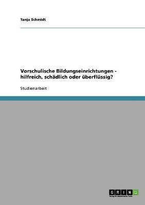 Vorschulische Bildungseinrichtungen - Hilfreich, Schadlich Oder Uberflussig? (Paperback)