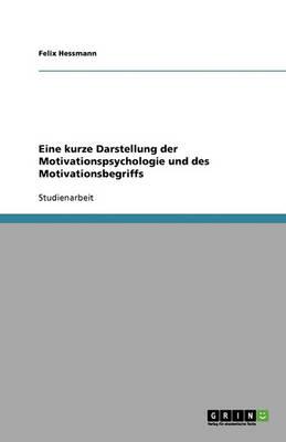 Eine Kurze Darstellung Der Motivationspsychologie Und Des Motivationsbegriffs (Paperback)