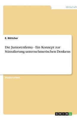 Die Juniorenfirma - Ein Konzept Zur Stimulierung Unternehmerischen Denkens (Paperback)