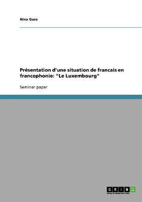 Presentation D'Une Situation de Francais En Francophonie: 'Le Luxembourg' (Paperback)