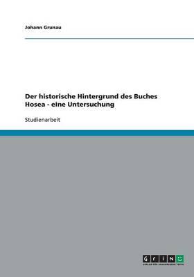 Der Historische Hintergrund Des Buches Hosea - Eine Untersuchung: Eine Untersuchung (Paperback)