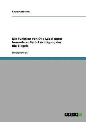 Die Funktion Von OEko-Label Unter Besonderer Berucksichtigung Des Bio-Siegels (Paperback)