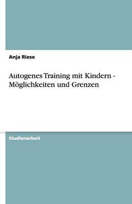 Autogenes Training Mit Kindern - Moglichkeiten Und Grenzen (Paperback)