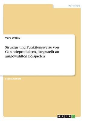 Struktur Und Funktionsweise Von Garantieprodukten, Dargestellt an Ausgewahlten Beispielen (Paperback)