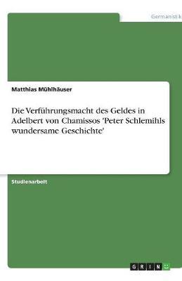 Die Verfuhrungsmacht Des Geldes in Adelbert Von Chamissos 'Peter Schlemihls Wundersame Geschichte' (Paperback)