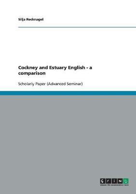 Cockney and Estuary English. a Comparison (Paperback)