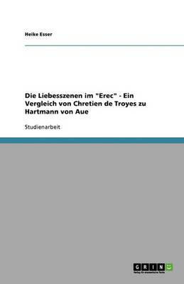 Die Liebesszenen Im Erec - Ein Vergleich Von Chretien de Troyes Zu Hartmann Von Aue (Paperback)