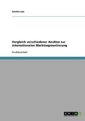 Vergleich Verschiedener Ans tze Zur Internationalen Marktsegmentierung (Paperback)