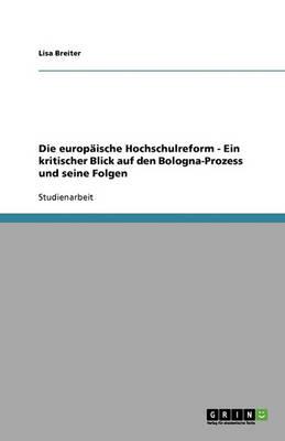 Die Europaische Hochschulreform. Ein Kritischer Blick Auf Den Bologna-Prozess Und Seine Folgen (Paperback)