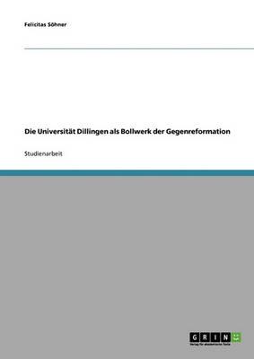 Die Universitat Dillingen ALS Bollwerk Der Gegenreformation (Paperback)
