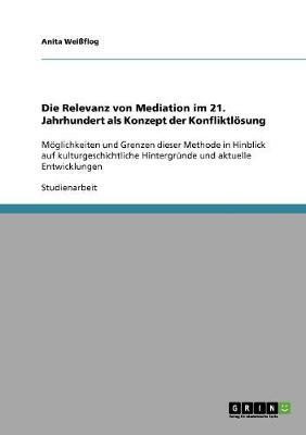 Die Relevanz Von Mediation Im 21. Jahrhundert ALS Konzept Der Konfliktlosung (Paperback)