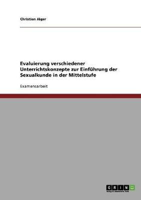 Evaluierung Verschiedener Unterrichtskonzepte Zur Einfuhrung Der Sexualkunde in Der Mittelstufe (Paperback)