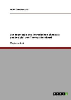 Zur Typologie Des Literarischen Skandals Am Beispiel Von Thomas Bernhard (Paperback)