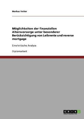 Moglichkeiten Der Finanziellen Altersvorsorge Unter Besonderer Berucksichtigung Von Leibrente Und Reverse Mortgage (Paperback)