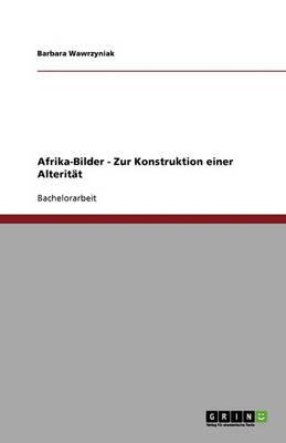 Afrika-Bilder - Zur Konstruktion Einer Alteritat (Paperback)