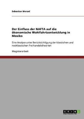 Der Einfluss Der NAFTA Auf Die Okonomische Wohlfahrtsentwicklung in Mexiko (Paperback)