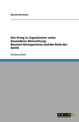 Der Krieg in Jugoslawien Unter Besonderer Betrachtung Bosnien-Herzegowinas Und Der Rolle Der NATO (Paperback)