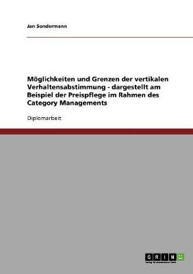 Moglichkeiten Und Grenzen Der Vertikalen Verhaltensabstimmung - Dargestellt Am Beispiel Der Preispflege Im Rahmen Des Category Managements (Paperback)