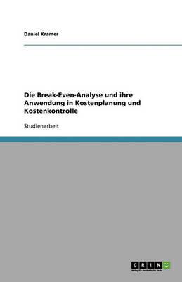 Die Break-Even-Analyse Und Ihre Anwendung in Kostenplanung Und Kostenkontrolle (Paperback)