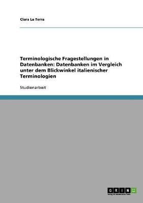 Terminologische Fragestellungen in Datenbanken: Datenbanken Im Vergleich Unter Dem Blickwinkel Italienischer Terminologien (Paperback)