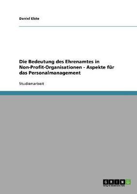 Die Bedeutung Des Ehrenamtes in Non-Profit-Organisationen. Aspekte Fur Das Personalmanagement (Paperback)