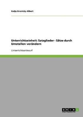 Unterrichtseinheit: Satzglieder - Satze Durch Umstellen Verandern (Paperback)