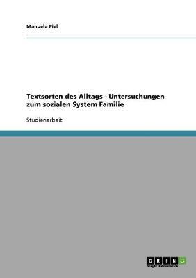 Textsorten Des Alltags - Untersuchungen Zum Sozialen System Familie (Paperback)