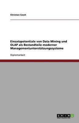 Einsatzpotentiale Von Data Mining Und OLAP ALS Bestandteile Moderner Managementunterst tzungssysteme (Paperback)