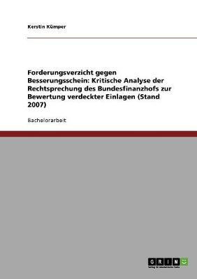 Forderungsverzicht Gegen Besserungsschein: Kritische Analyse Der Rechtsprechung Des Bundesfinanzhofs Zur Bewertung Verdeckter Einlagen (Stand 2007) (Paperback)