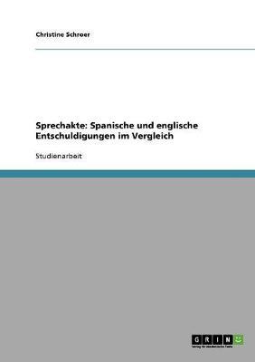 Sprechakte: Spanische Und Englische Entschuldigungen Im Vergleich (Paperback)