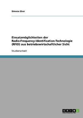 Einsatzmoglichkeiten Der Radio-Frequency-Identification-Technologie (Rfid) Aus Betriebswirtschaftlicher Sicht (Paperback)