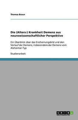Die (Alters-) Krankheit Demenz Aus Neurowissenschaftlicher Perspektive (Paperback)