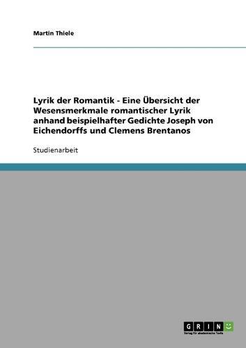Lyrik Der Romantik. Ubersicht Der Wesensmerkmale Romantischer Lyrik: Joseph Von Eichendorff Und Clemens Brentano. (Paperback)