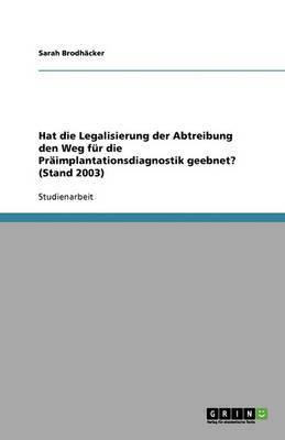 Hat Die Legalisierung Der Abtreibung Den Weg Fur Die Praimplantationsdiagnostik Geebnet? (Stand 2003) (Paperback)