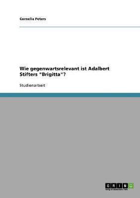Wie Gegenwartsrelevant Ist Adalbert Stifters Brigitta? (Paperback)