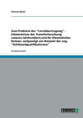 """Zum Problem Der """"Lernubertragung"""" - Erkenntnisse Der Transferforschung Unseres Jahrhunderts Und Ihr Theoretischer Nutzen, Aufgezeigt Am Beispiel Der Sog. """"Schlusselqualifikationen"""" (Paperback)"""