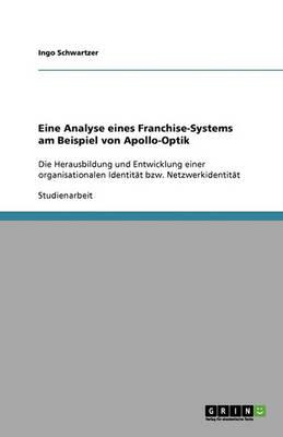 Eine Analyse Eines Franchise-Systems Am Beispiel Von Apollo-Optik (Paperback)