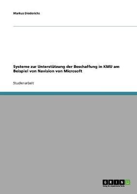 Systeme Zur Unterstutzung Der Beschaffung in Kmu Am Beispiel Von Navision Von Microsoft (Paperback)