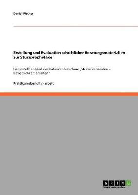 Erstellung Und Evaluation Schriftlicher Beratungsmaterialien Zur Sturzprophylaxe (Paperback)