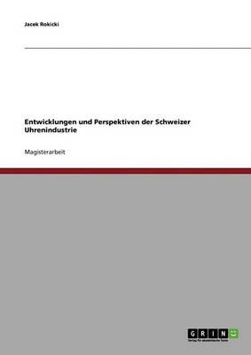 Entwicklungen Und Perspektiven Der Schweizer Uhrenindustrie (Paperback)