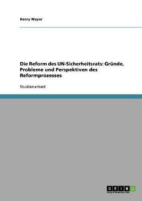 Die Reform Des Un-Sicherheitsrats: Grunde, Probleme Und Perspektiven Des Reformprozesses (Paperback)