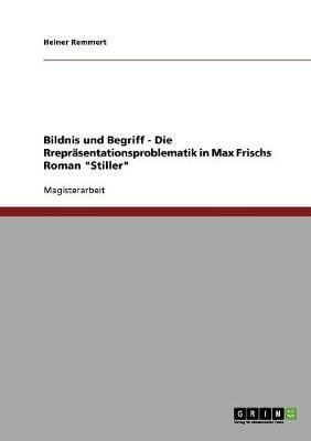 """Bildnis Und Begriff - Die Reprasentationsproblematik in Max Frischs Roman """"Stiller"""" (Paperback)"""